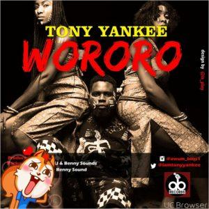 Download: Tony yankee-Wororo @iamtonyyankee - Ghana Loaded